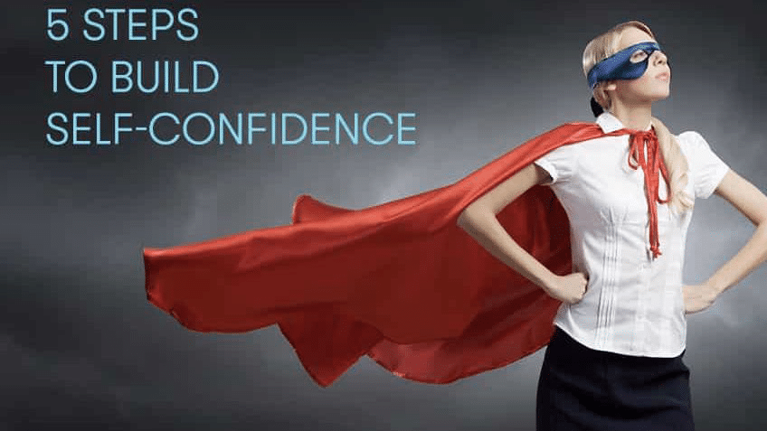 5 Steps to Build Self-Confidence and Lose Your Inhibitions