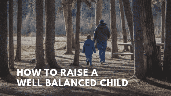 How to raise a well balanced child
